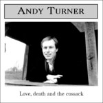 Andy Turner: Love, Death and the Cossack (Audinary AUD001)