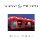 Clive Gregson & Christine Collister: Love Is a Strange Hotel (Special Delivery SPD 1035)
