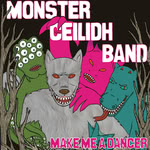 Monster Ceilidh Band: Make Me a Dancer (Dave's Flat MCB001)