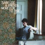 Sam Lee & Friends: More for to Rise (Nest Collective TNRC002CD)