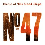 No. 47 Music of The Good Hope (T<sup>2</sup> 001)
