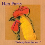 "Hen Party: ""Nobody Here But Us…"" (WildGoose WGS289CD)"