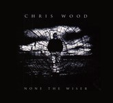 Chris Wood: None the Wiser (R.U.F Records RUFCD13)