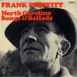 Frank Proffitt: North Carolina Songs and Ballads (Topic 12T162)