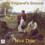 Nick Dow: Old England's Ground (Old House OHM 801)