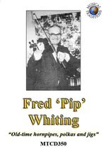Fred 'Pip' Whiting: Old-time Hornpipes, Polkas and Jigs (Musical Traditions MTCD350)
