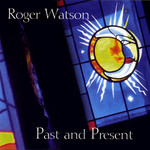 Roger Watson: Past and Present (WildGoose WGS367CD)