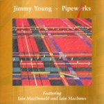 Jimmy Young: Pipeworks (Greentrax CDTRAX 171)