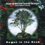 Alison McMorland & Geordie McIntyre: Rowan in the Rock (Tradition Bearers LTCD3002)