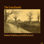 The Ling Family: Singing Traditions of a Suffolk Family (Topic 12TS292)