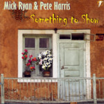 Mick Ryan & Pete Harris: Something to Show (WildGoose WGS318CD)