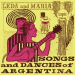Leda and Maria: Songs and Dances of Argentina (Topic TOP46)