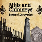 Mills and Chimneys: Songs of Derbyshire (Fleet Arts)