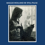 Maggie Holland: Still Pause (Rogue FMSL 2002)