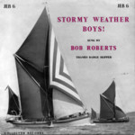 Bob Roberts: Stormy Weather Boys! (Collector JEB6)