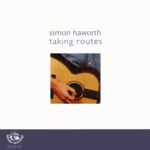 Simon Haworth: Taking Routes (Fellside FECD172)