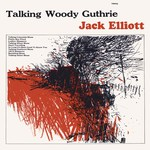 Jack Elliott: Talking Woody Guthrie (Topic 12T93)