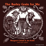 Margaret Christl and Ian Robb: The Barley Grain for Me (Folk-Legacy CD-62)