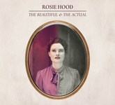 Rosie Hood: The Beautiful & the Actual (RootBeat RBRCD36)