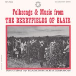 Folksongs & Music from the Berryfields of Blair (Prestige INT 25016)