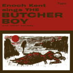 Enoch Kent: The Butcher Boy (Topic TOP81)