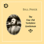 Bill Price: The Fine Old Yorkshire Gentleman (Folk-Heritage FHR 038)