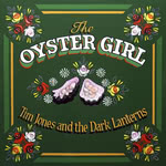 Tim Jones and the Dark Lanterns: The Oyster Girl (Cotton Mill)
