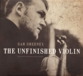 Sam Sweeney: The Unfinished Violin (Island 00602567692546)