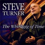 Steve Turner: The Whirligig of Time (Tradition Bearers LTCD1103)