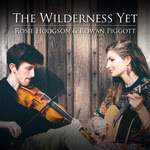 Rosie Hodgson & Rowan Piggott: The Wilderness Yet (former album title)