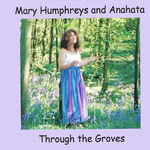 Mary Humphreys and Anahata: Through the Groves (Treewind TWD003)