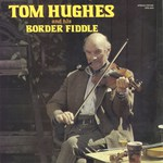 Tom Hughes and His Border Fiddle (Springthyme SPR 1005)