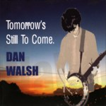 Dan Walsh: Tomorrow's Still to Come (Shankly SH01)