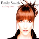 Emily Smith: Too Long Away (Spit & Polish SPIT035)