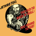 Jethro Tull: Too Old to Rock'n'Roll: Too Young to Die! (Chrysalis CDP 32 1111 2)