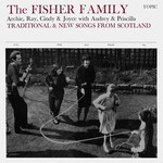 The Fisher Family: Traditional & New Songs from Scotland (Topic 12T137)