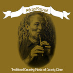 Micho Russell: Traditional Country Music of County Clare (Free Reed FRR 004)
