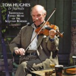 Tom Hughes & Friends: Traditional Fiddle Music of the Scottish Borders (Springthyme SPRCD 1044)
