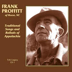 Frank Proffitt: Traditional Songs and Ballads of Appalachia (Folk-Legacy CD-1)