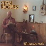 Stan Rogers: Turnaround (Fogarty's Cove FCM 001D)