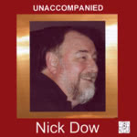Nick Dow: Unaccompanied (Old House OHM 807)