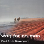 Paul & Liz Davenport: Wait for No Man (Hallamshire Traditions HATRACD09)