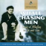 Harry Robertson: Whale Chasing Men (ScreenSound Australia CD/SSR/WC0022)