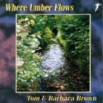 Tom & Barbara Brown: Where Umber Flows (WildGoose WGS300CD)