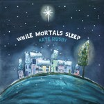 Kate Rusby: While Mortals Sleep (Pure PRCD34)