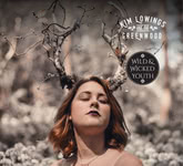 Kim Lowings & the Greenwood: Wild & Wicked Youth (KLGWCDWW0101)