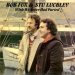 Bob Fox & Stu Luckley: Wish We Never Had Parted (Black Crow CRO204)