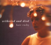 Kate Rusby: Withered and Died (Pure PRCD08)