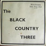 The Black Country Three: Wolverhampton Folk Song Club (WS 100)