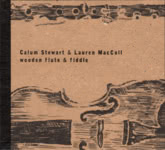 Calum Stewart & Lauren MacColl: Wooden Flute & Fiddle (Make Believe MBR3CD)